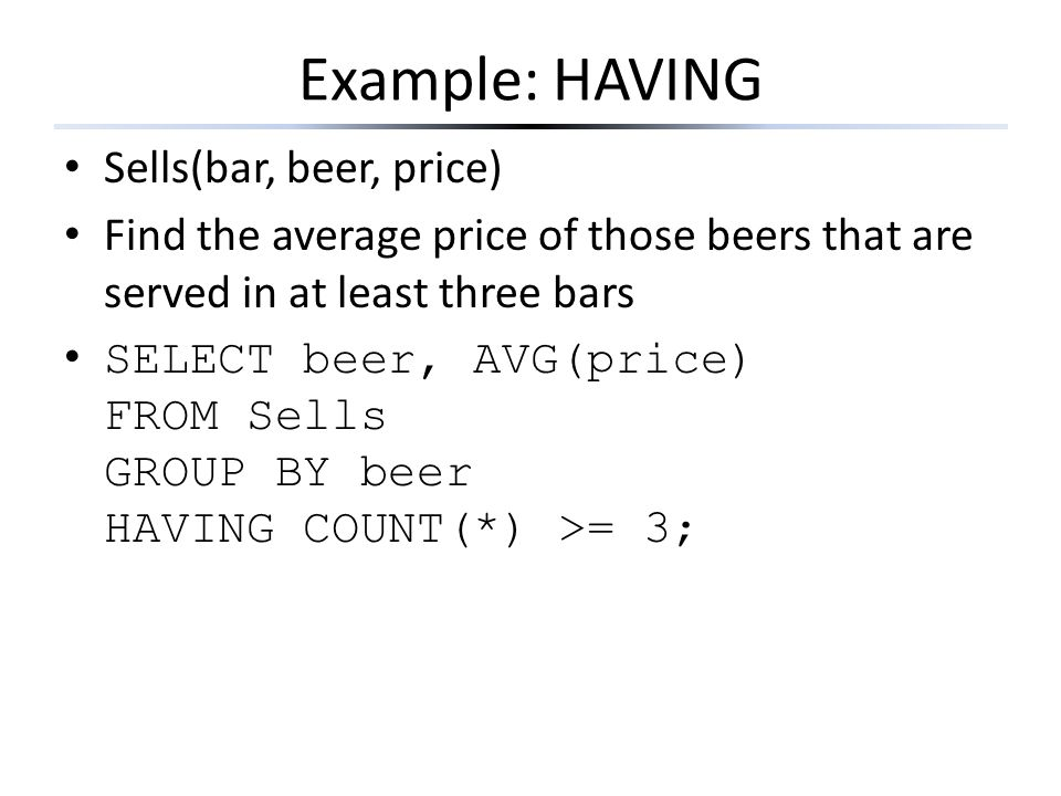 Example: HAVING Sells(bar, beer, price)