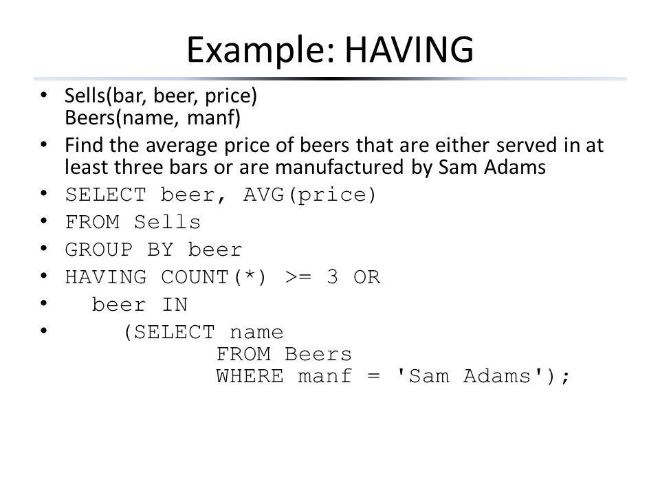 Example: HAVING Sells(bar, beer, price) Beers(name, manf)