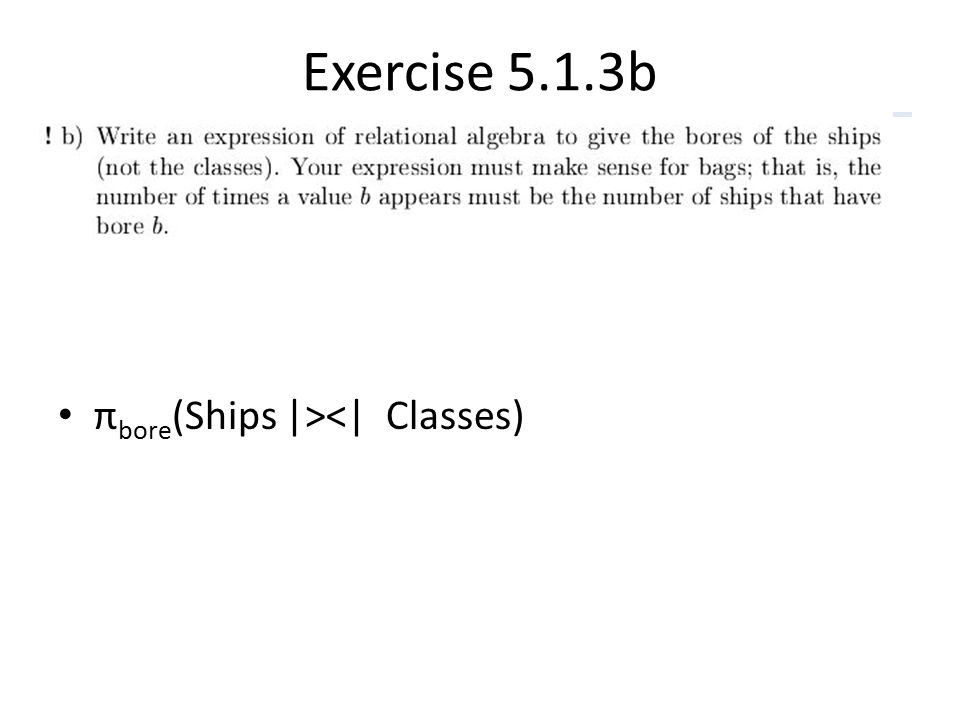 Exercise 5.1.3b πbore(Ships |><| Classes)