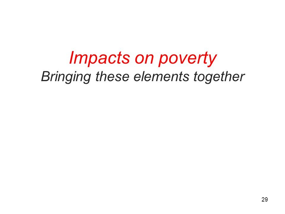 Impacts on poverty Bringing these elements together