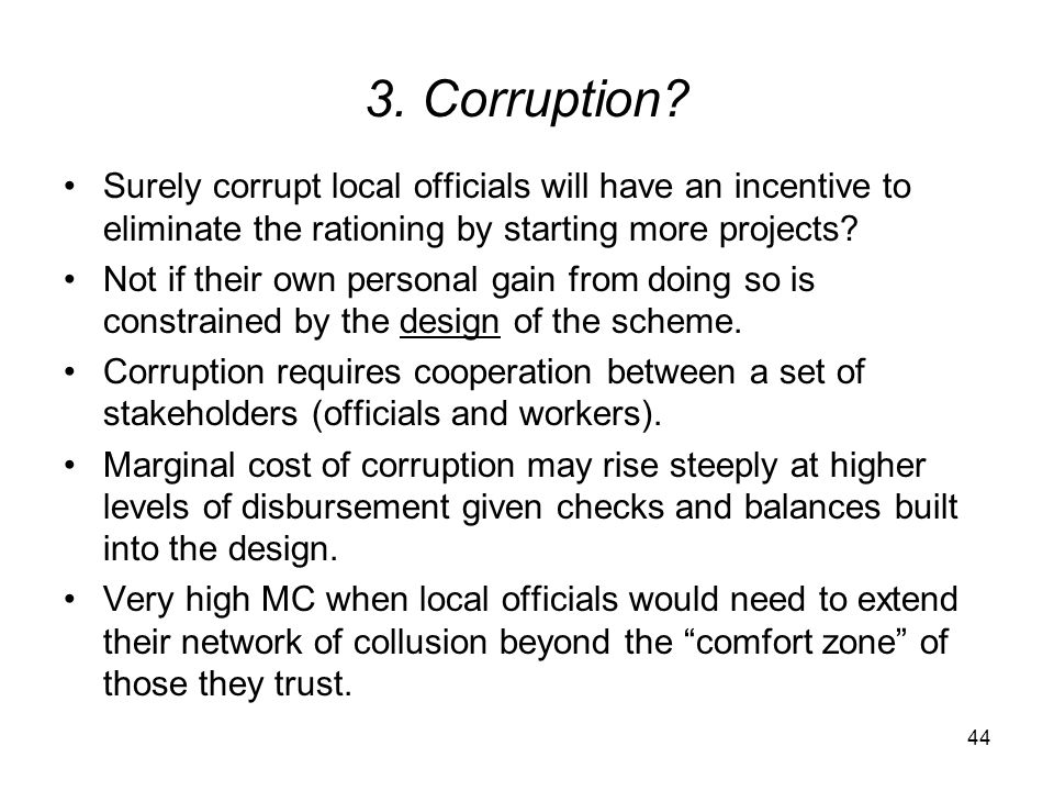 3. Corruption Surely corrupt local officials will have an incentive to eliminate the rationing by starting more projects