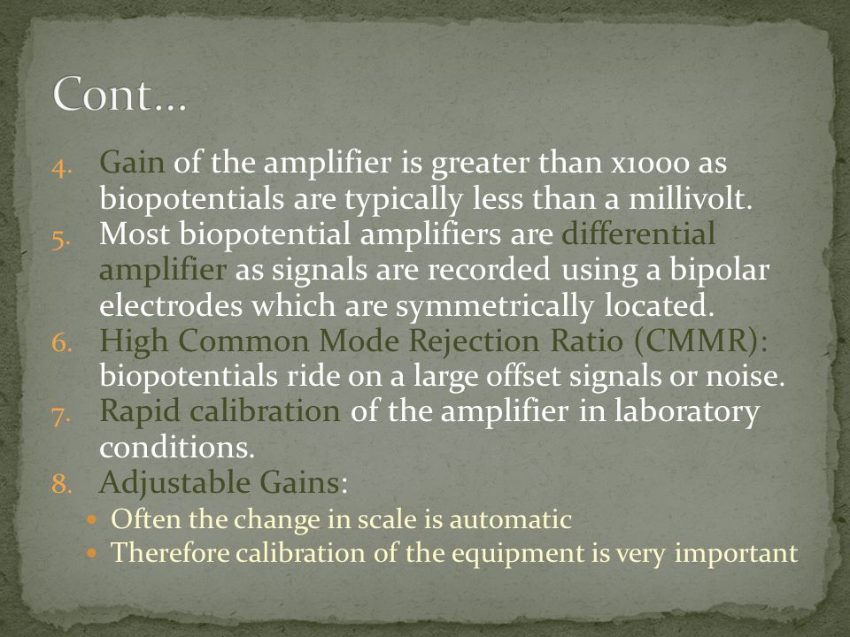 Cont… Gain of the amplifier is greater than x1000 as biopotentials are typically less than a millivolt.