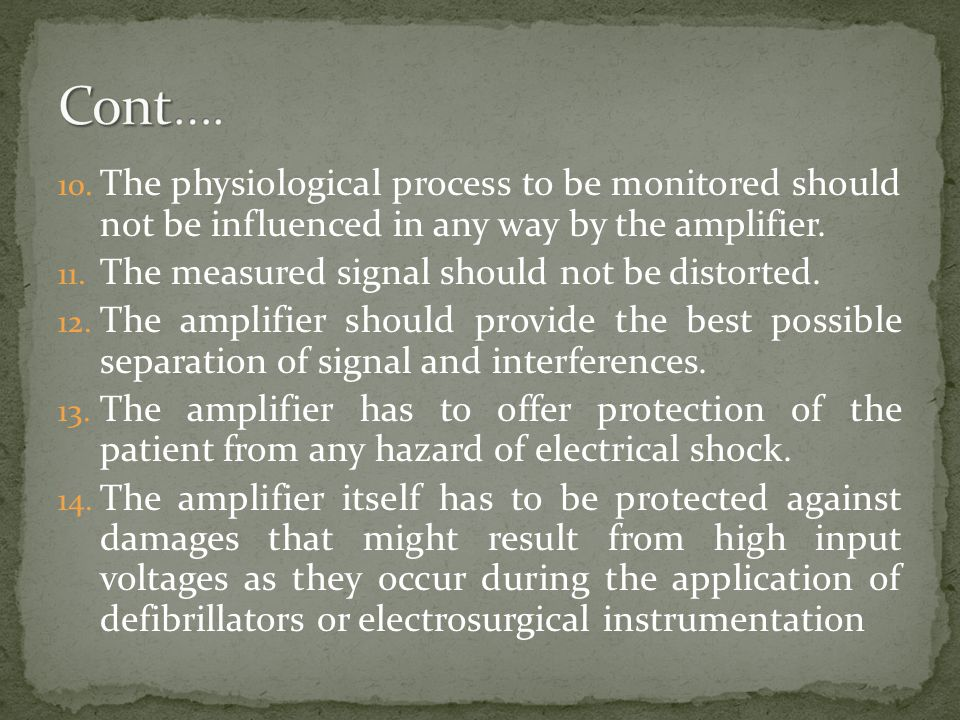 Cont…. The physiological process to be monitored should not be influenced in any way by the amplifier.