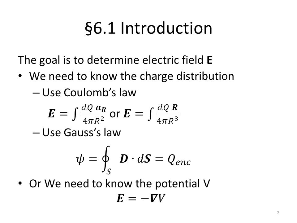 §6.1 Introduction The goal is to determine electric field E