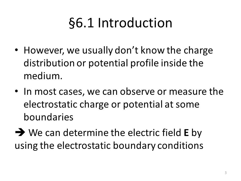 §6.1 Introduction However, we usually don't know the charge distribution or potential profile inside the medium.