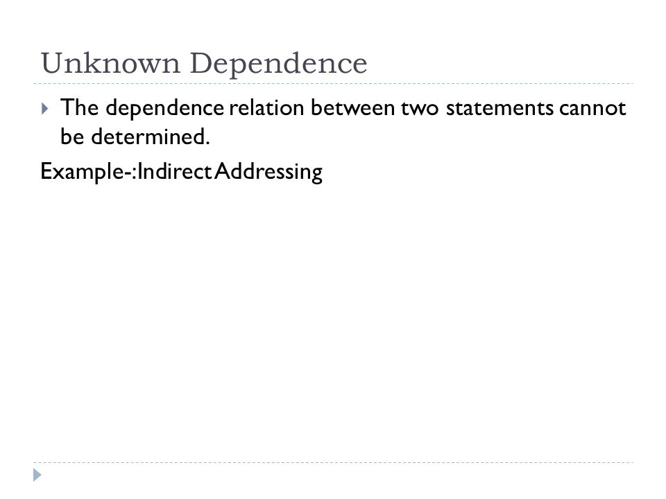 Unknown Dependence The dependence relation between two statements cannot be determined.
