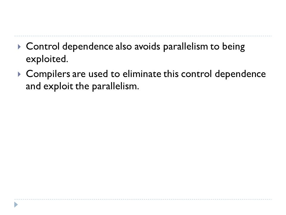 Control dependence also avoids parallelism to being exploited.