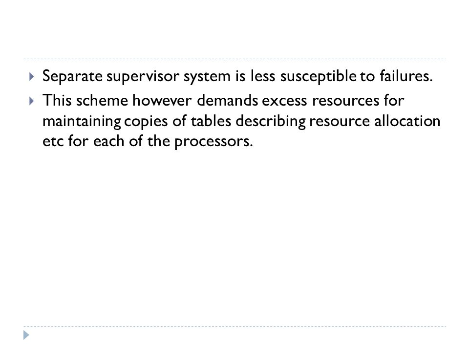 Separate supervisor system is less susceptible to failures.