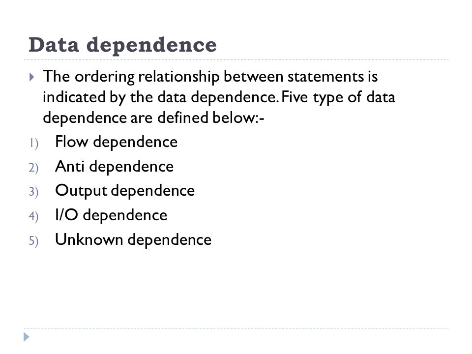 Data dependence The ordering relationship between statements is indicated by the data dependence. Five type of data dependence are defined below:-