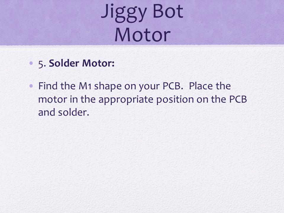 Jiggy Bot Motor 5. Solder Motor:
