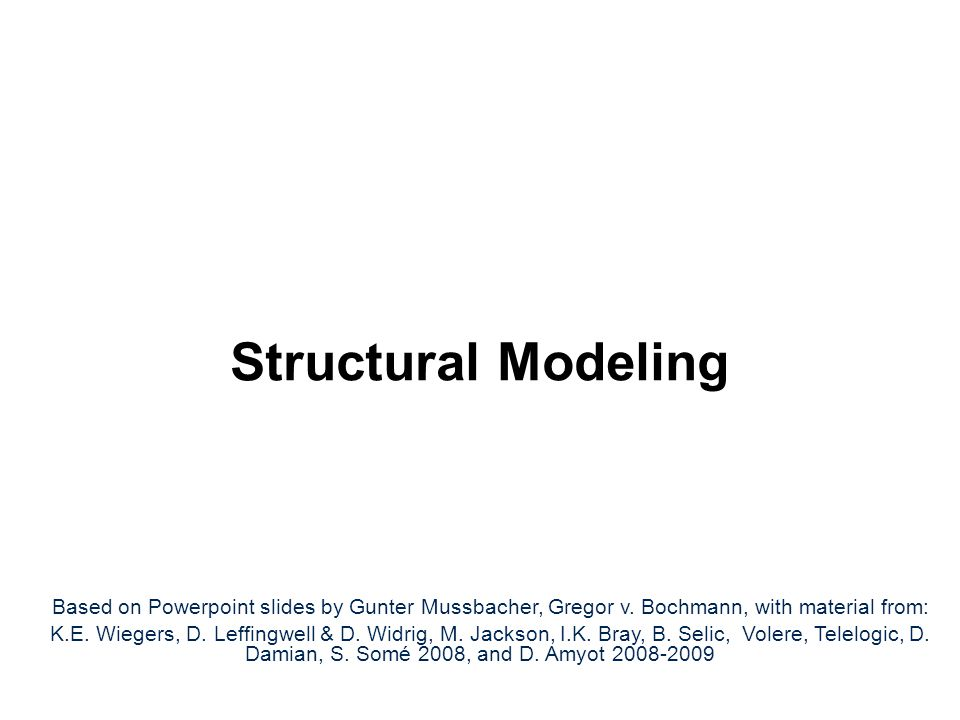 SEG3101 (Fall 2010) Structural Modeling. Based on Powerpoint slides by Gunter Mussbacher, Gregor v. Bochmann, with material from: