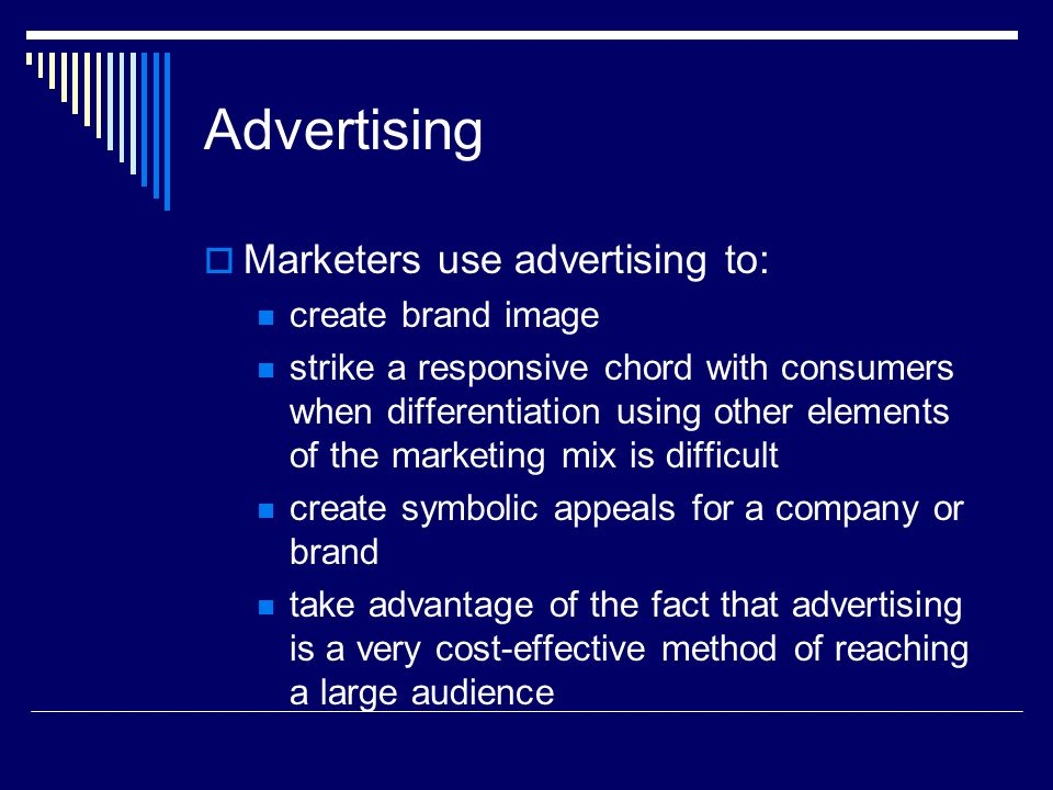 Advertising Marketers use advertising to: create brand image