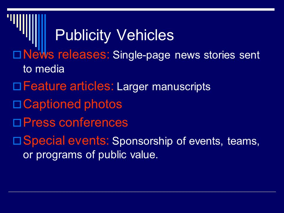 Publicity Vehicles News releases: Single-page news stories sent to media. Feature articles: Larger manuscripts.