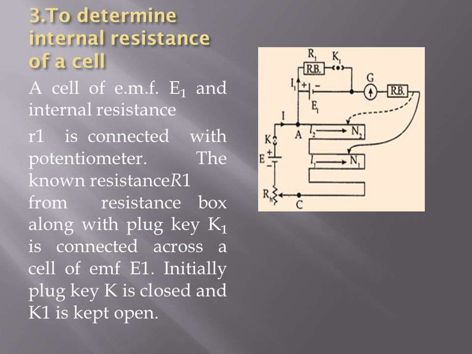 3.To determine internal resistance of a cell