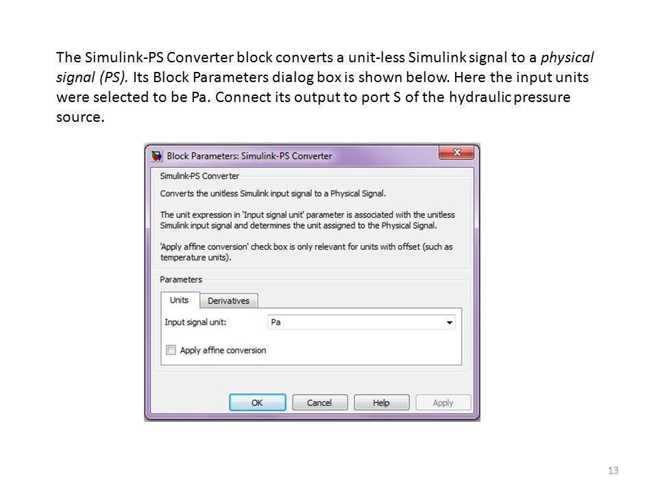 The Simulink-PS Converter block converts a unit-less Simulink signal to a physical signal (PS).