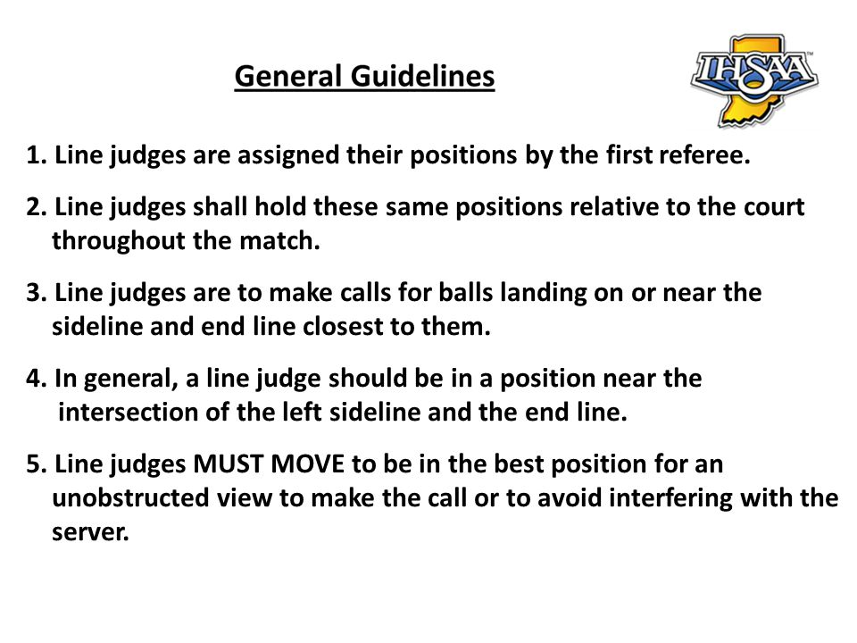1. Line judges are assigned their positions by the first referee.
