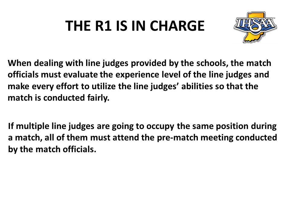 When dealing with line judges provided by the schools, the match officials must evaluate the experience level of the line judges and make every effort to utilize the line judges' abilities so that the match is conducted fairly.