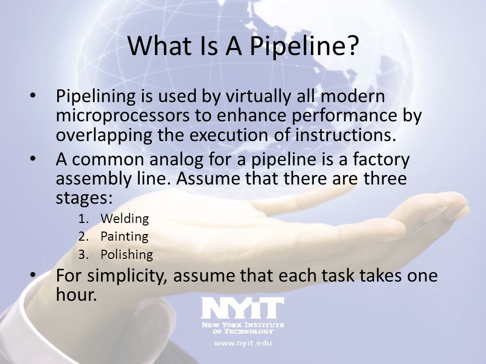 What Is A Pipeline Pipelining is used by virtually all modern microprocessors to enhance performance by overlapping the execution of instructions.