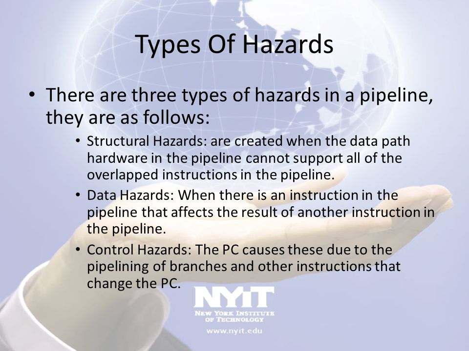 Types Of Hazards There are three types of hazards in a pipeline, they are as follows:
