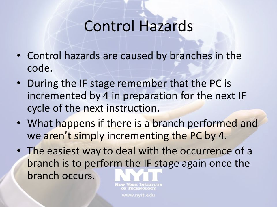 Control Hazards Control hazards are caused by branches in the code.