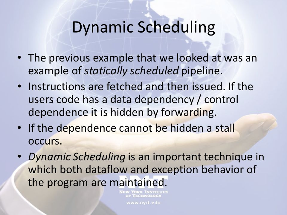 Dynamic Scheduling The previous example that we looked at was an example of statically scheduled pipeline.