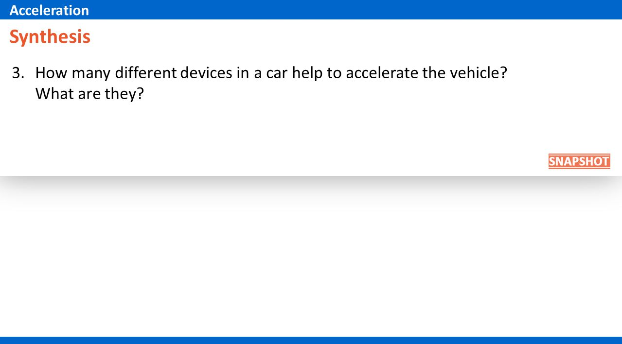 Acceleration Synthesis. How many different devices in a car help to accelerate the vehicle What are they