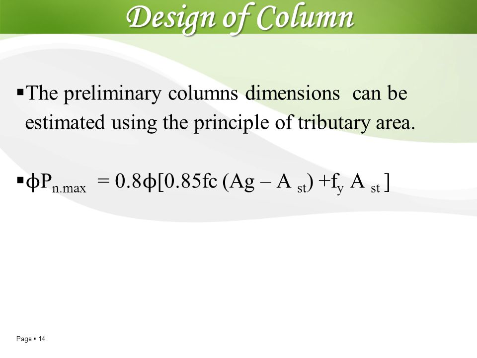 Design of Column The preliminary columns dimensions can be estimated using the principle of tributary area.