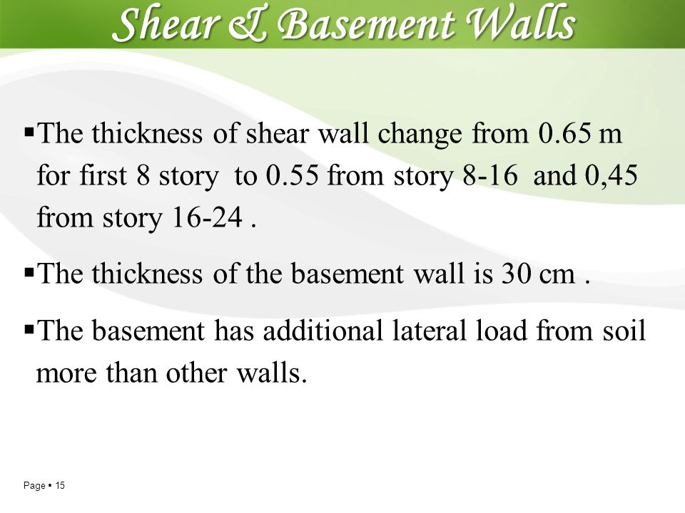 Shear & Basement Walls The thickness of shear wall change from 0.65 m for first 8 story to 0.55 from story 8-16 and 0,45 from story 16-24 .