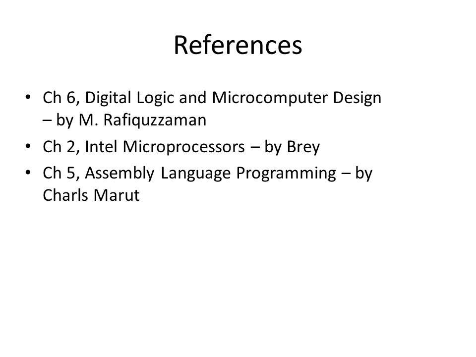 References Ch 6, Digital Logic and Microcomputer Design – by M. Rafiquzzaman. Ch 2, Intel Microprocessors – by Brey.