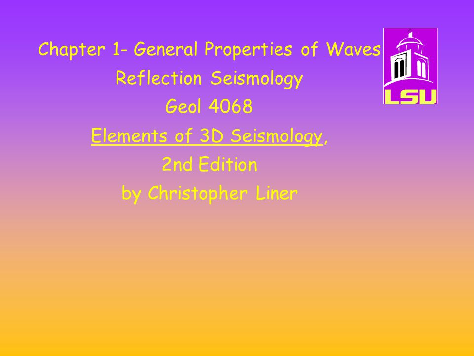 Chapter 1- General Properties of Waves Reflection Seismology Geol 4068