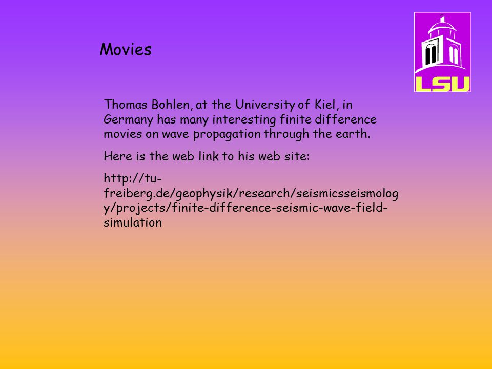Movies Thomas Bohlen, at the University of Kiel, in Germany has many interesting finite difference movies on wave propagation through the earth.