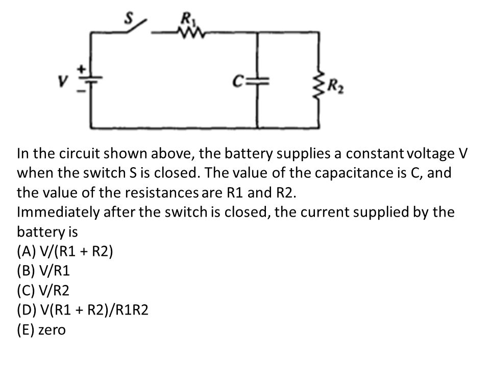In the circuit shown above, the battery supplies a constant voltage V when the switch S is closed.