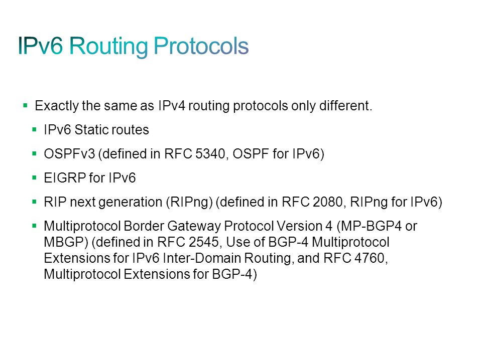 IPv6 Routing Protocols Exactly the same as IPv4 routing protocols only different. IPv6 Static routes.
