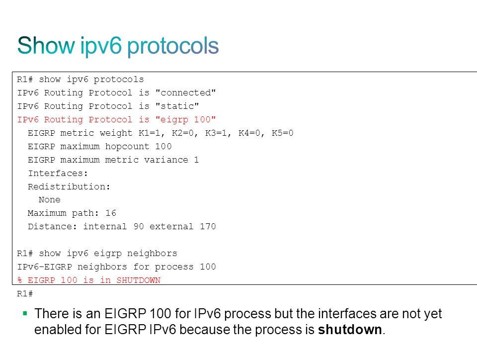 Show ipv6 protocols R1# show ipv6 protocols. IPv6 Routing Protocol is connected IPv6 Routing Protocol is static