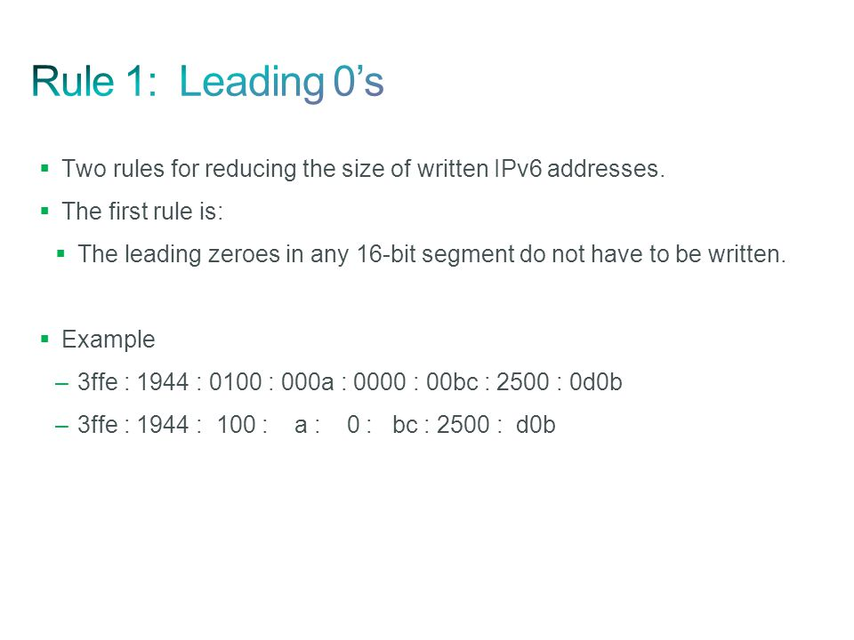Rule 1: Leading 0's Two rules for reducing the size of written IPv6 addresses. The first rule is: