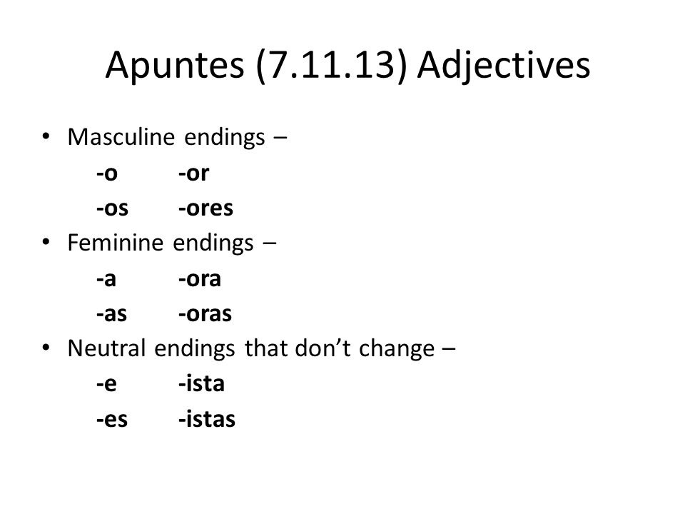 Apuntes (7.11.13) Adjectives Masculine endings – -o -or -os -ores