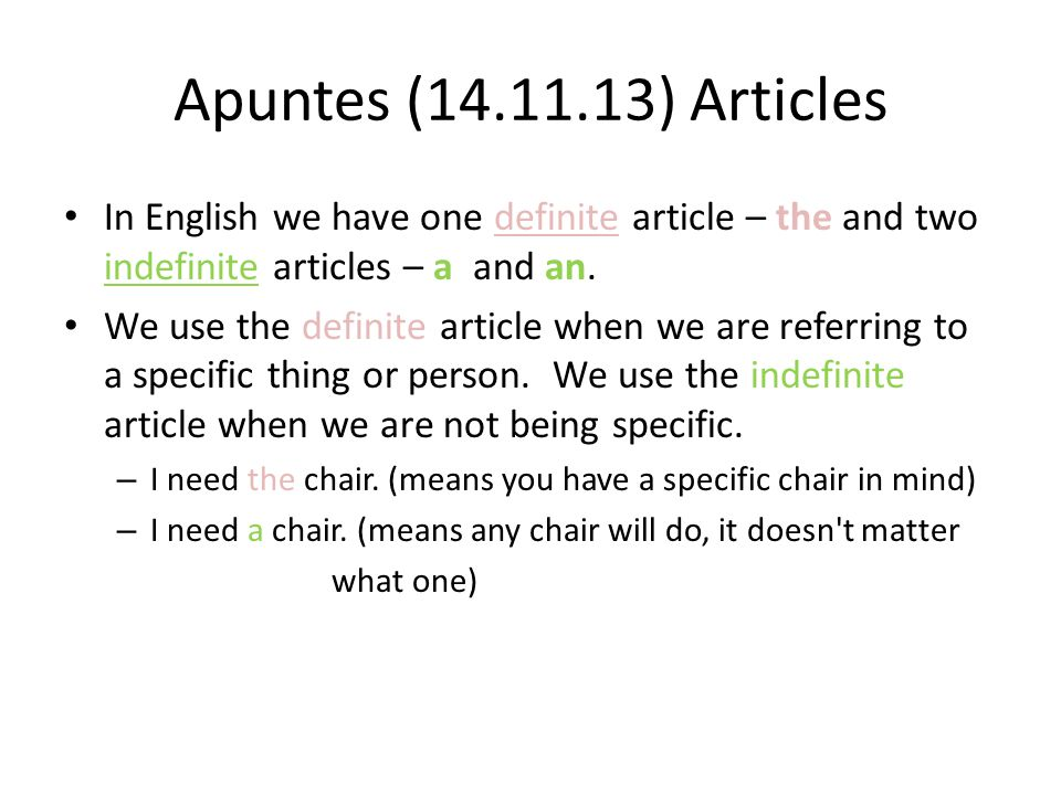 Apuntes (14.11.13) Articles In English we have one definite article – the and two indefinite articles – a and an.