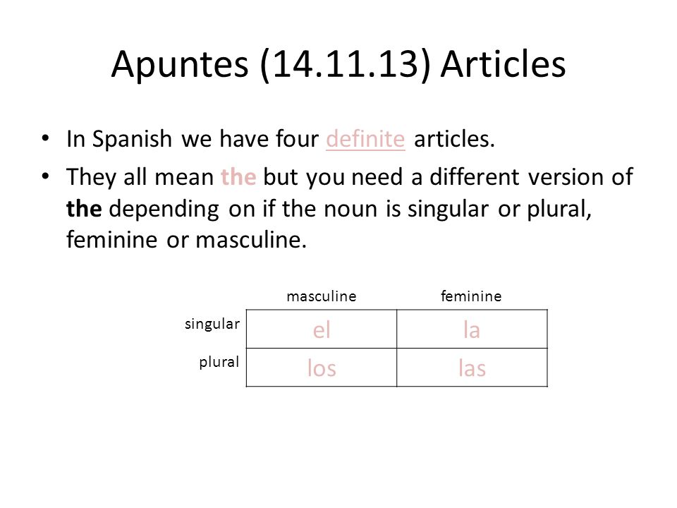 Apuntes (14.11.13) Articles In Spanish we have four definite articles.