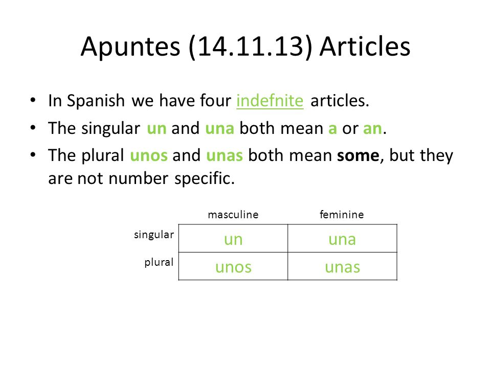 Apuntes (14.11.13) Articles In Spanish we have four indefnite articles. The singular un and una both mean a or an.