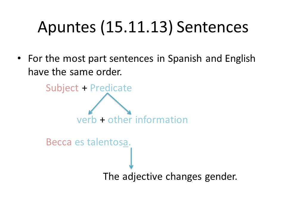 Apuntes (15.11.13) Sentences For the most part sentences in Spanish and English have the same order.