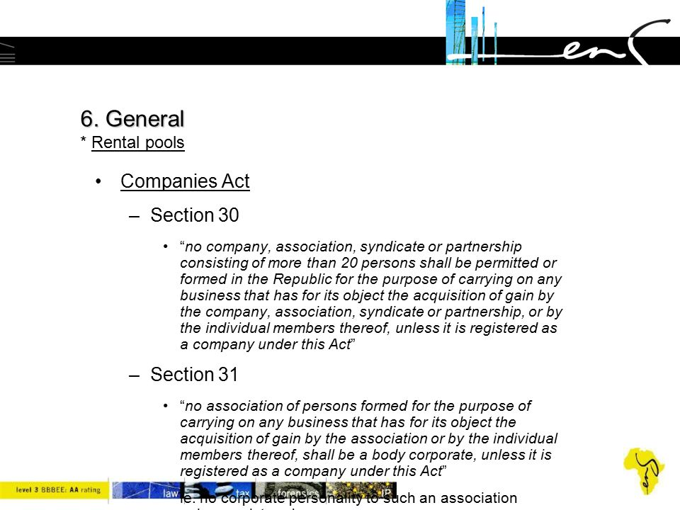 6. General * Rental pools Companies Act Section 30 Section 31