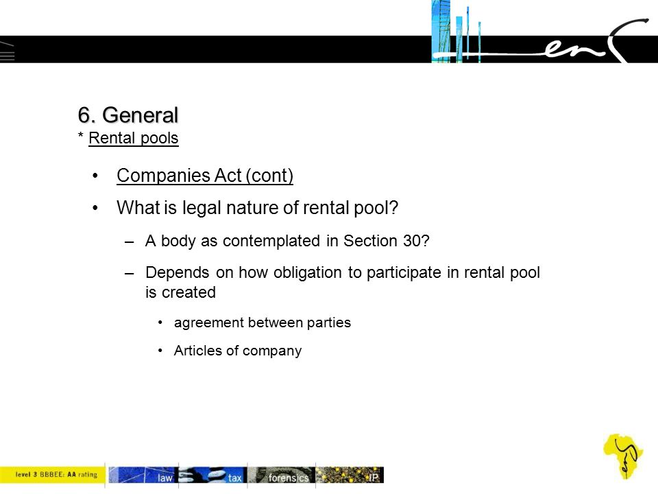 6. General * Rental pools Companies Act (cont)
