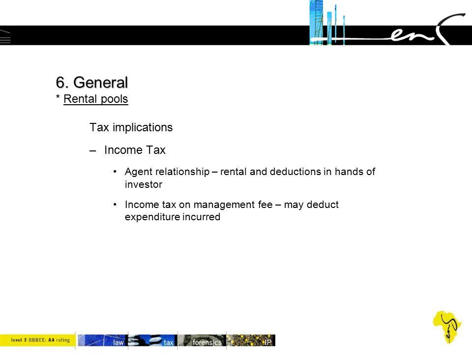 6. General * Rental pools Tax implications Income Tax