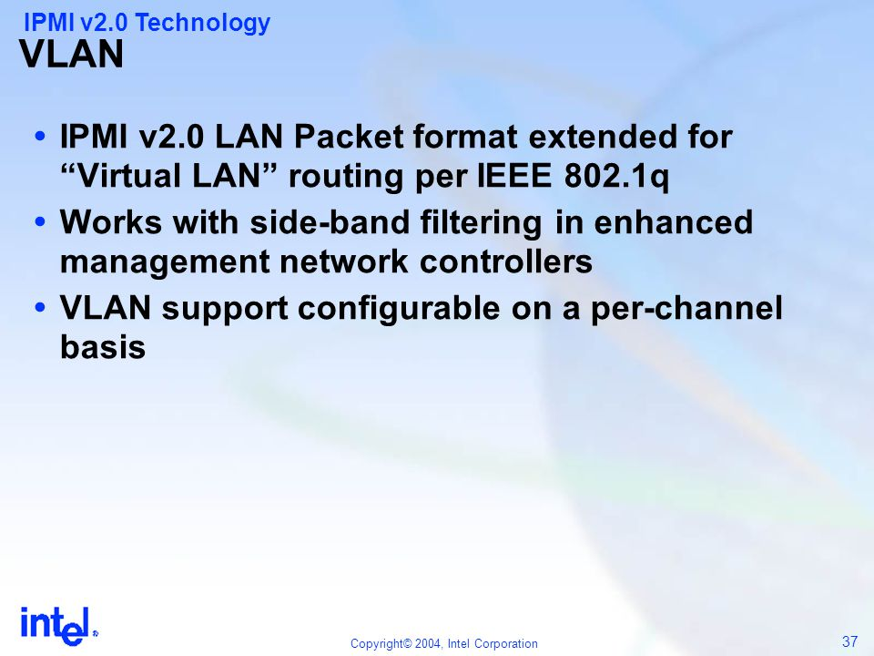IPMI v2.0 Technology VLAN. IPMI v2.0 LAN Packet format extended for Virtual LAN routing per IEEE 802.1q.
