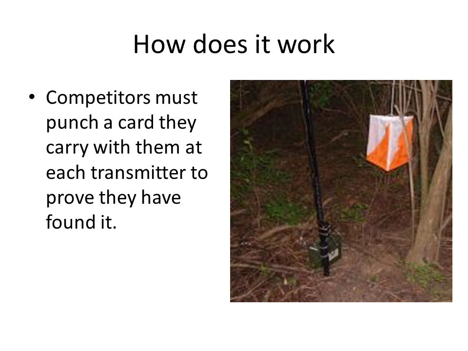 How does it work Competitors must punch a card they carry with them at each transmitter to prove they have found it.