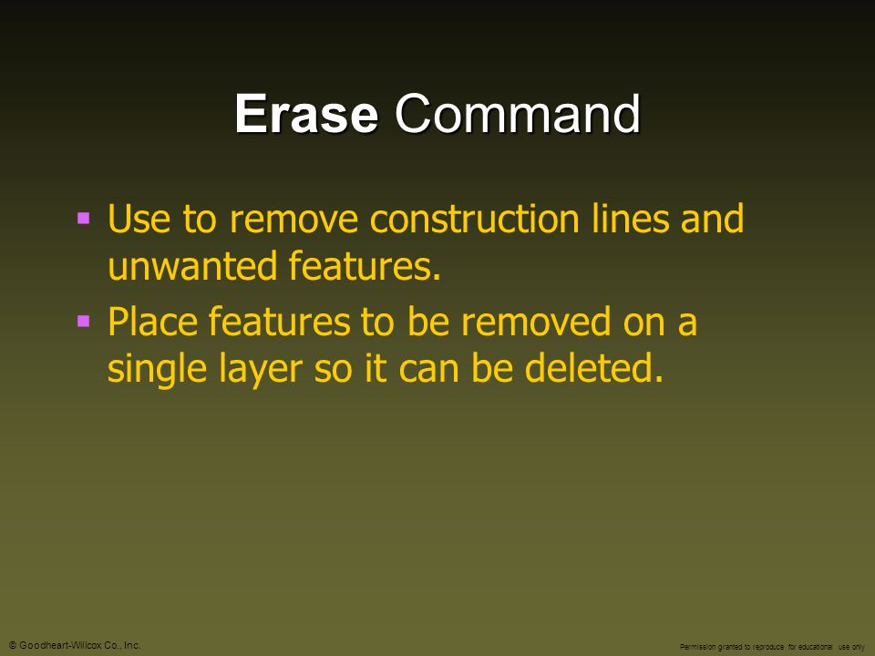 Erase Command Use to remove construction lines and unwanted features.