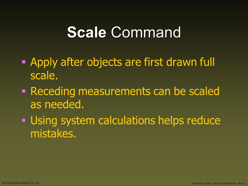 Scale Command Apply after objects are first drawn full scale.