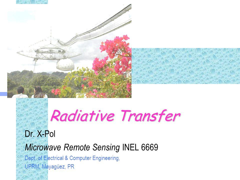 Radiative Transfer Dr. X-Pol Microwave Remote Sensing INEL 6669