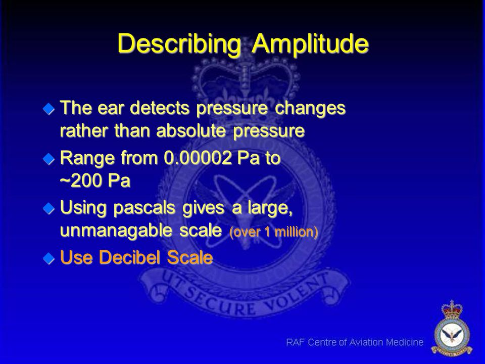 Describing Amplitude The ear detects pressure changes rather than absolute pressure. Range from 0.00002 Pa to ~200 Pa.