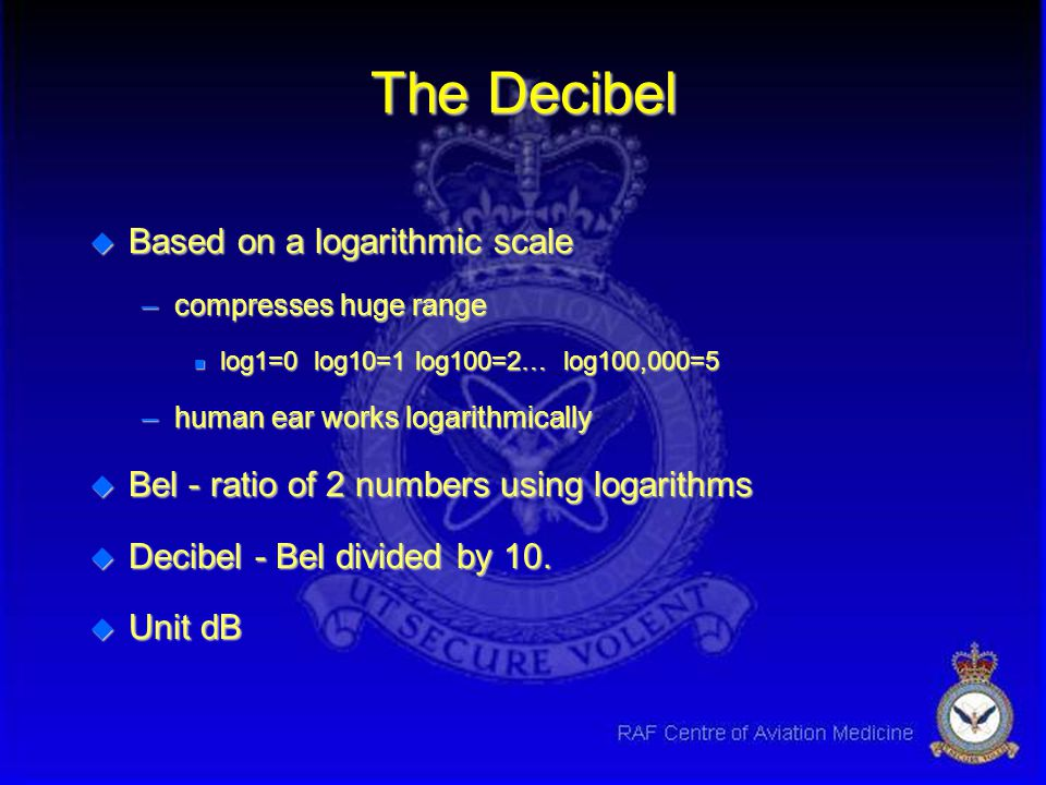 The Decibel Based on a logarithmic scale